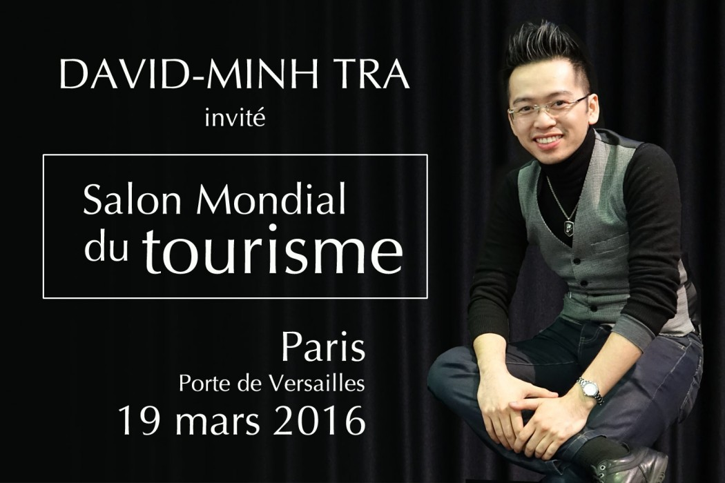 David minh tra invit au salon mondial du tourisme paris for Salon mondial du tourisme paris